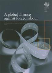 Global Alliance Against Forced Labour - Report of the Director General Global Report Under the Follow-Up to the ILO Declaration on - International Labour Organisation (ILO)