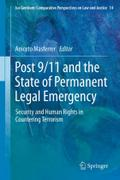Post 9/11 and the State of Permanent Legal Emergency: Security and Human Rights in Countering Terrorism (Ius Gentium: Comparative Perspectives on Law and Justice)