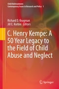 C. Henry Kempe: A 50 Year Legacy to the Field of Child Abuse and Neglect - Jill E. Korbin, Richard D. Krugman