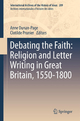 Debating the Faith: Religion and Letter Writing in Great Britain, 1550-1800 - Anne Dunan-Page; Clotilde Prunier