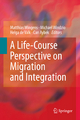 A Life-Course Perspective on Migration and Integration - Matthias Wingens; Michael Windzio; Helga de Valk; Can Aybek