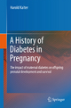 A History of Diabetes in Pregnancy - Harold Kalter
