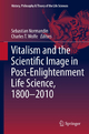 Vitalism and the Scientific Image in Post-Enlightenment Life Science, 1800-2010 - Sebastian Normandin; Charles T. Wolfe