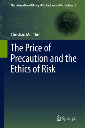 The International Library of Ethics, Law and Technology: The Price of Precaution and the Ethics of Risk - Munthe, Christian