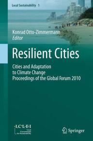 Resilient Cities: Cities and Adaptation to Climate Change - Proceedings of the Global Forum 2010 - Konrad Otto-Zimmermann