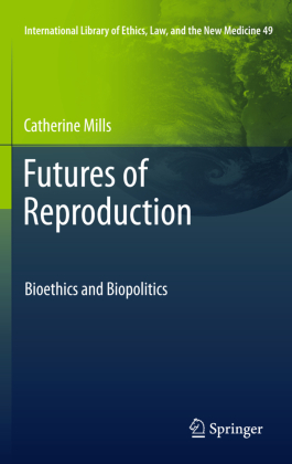 International Library of Ethics, Law, and the New Medicine: Futures of Reproduction - Bioethics and Biopolitics - Mills, Catherine