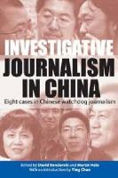 Investigative Journalism in China: Eight Cases in Chinese Watchdog Journalism