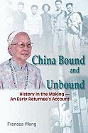 China Bound and Unbound: History in the Making - An Early Returnee's Account