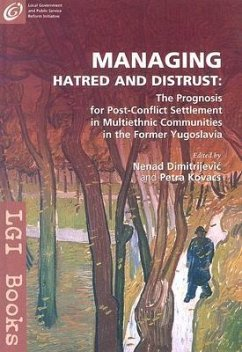 Managing Hatred and Distrust: The Prognosis for Post-Conflict Settlement in Multiethnic Communities of the Former Yugoslavia - Herausgeber: Kovacs, Petra Dimitrijevic, Nenad