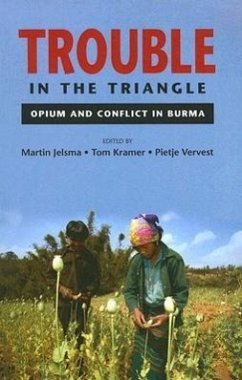 Trouble in the Triangle: Opium and Conflict in Burma - Herausgeber: Jelsma, Martin Vervest, Pietje Kramer, Tom