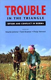 Trouble in the Triangle: Opium and Conflict in Burma - Jelsma, Martin / Kramer, Tom / Vervest, Pietje