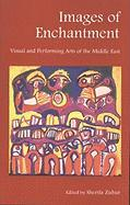 Images of Enchantment: Visual and Performing Arts of the Middle East