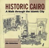 Historic Cairo - A Walk Through the Islamic City - Antoniou, Jim / Anoniou, Jim