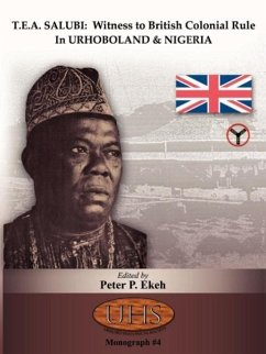 T.E.A. Salubi: Witness to British Colonial Rule in Urhoboland and Nigeria - Ekeh, Peter P.