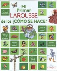 Mi Primer Larousse de Los Como Se Hace?: My First Larousse of How Is It Made?