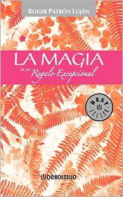La Magia de un Regalo Excepcional = The Magic of an Exceptional Gift - Roger Patron Lujan