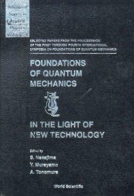 Foundations of Quantum Mechanics in the Light of New Technology: Selected Papers from the Proceedings of the First Through Fourth International Symposia on Foundations of Quantum Mechanics - Sadao Nakajima