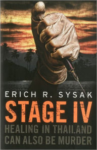 Stage IV: Healing in Thailand Can Also Be Murder - Erich R. Sysak