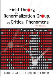 Field Theory Renormalization Groupnd Critical Phenomena: Graphs to Computers (3rd Edition) - Daniel J. Amit, Victor Martin Mayor