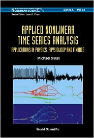 Applied Nonlinear Time Series Analysis: Applications in Physics, Physiology and Finance - Michael Small