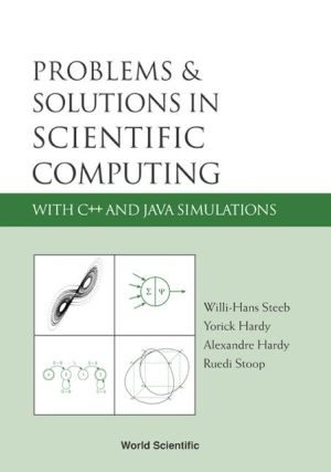 Problems and Solutions in Scientific Computing with C++ and Java Simulations - Willi-Hans Steeb, Alexandre Hardy, Ruedi Stoop
