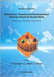 Mathematicaloretical and Phenomenological Challenges Beyond the Standard Model: Perspectives of the Balkan Collaborations - Goran Djordjevic (Editor), Julius Wess (Editor)