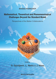 Mathematicaloretical and Phenomenological Challenges Beyond the Standard Model: Perspectives of the Balkan Collaborations - Goran Djordjevic