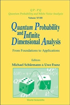 Quantum Probability and Infinite Dimensional Analysis: From Foundations to Appllications - Herausgeber: Franz, Uwe Schurmann, Michael