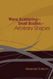 Wave Scattering by Small Bodies of Arbitrary Shapes - Ramm, Alexander G.