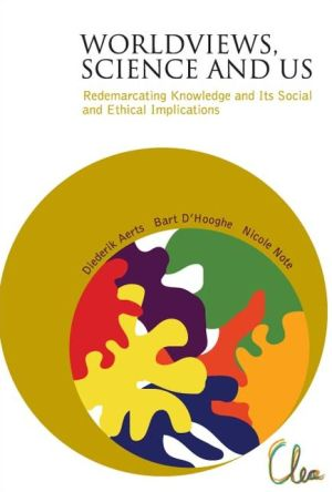 Worldviews, Science and Us: Redemarcating Knowledge and Its Social and Ethical Implications - Diederik Aerts, Bart D'Hooghe (Editor)