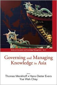 Governing and Managing Knowledge in Asia - Thomas Menkhoff, Hans-Dieter Evers (Editor)