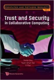 Trust and Security in Collaborative Computing - Yuan-Shun Dai, Yi Pan, Xukai Zou
