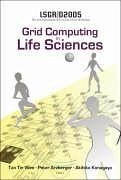 Grid Computing in Life Sciences: Proceedings of the 2nd International Workshop on Life Science Grid, LSGRID 2005 - Herausgeber: Wee, Tan Tin Konagaya, Akihiko Arzberger, Peter