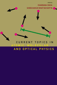 Current Topics in Atomic, Molecular and Optical Physics: Invited Lectures of TC-2005 - Chandana Sinha