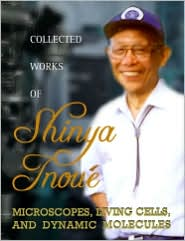 Collected Works of Shinya Inoue: Microscopes, Living Cellsnd Dynamic Molecules (with Dvd-Rom) - Shinya Inoue (Editor)