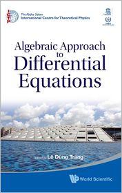 Algebraic Approach to Differential Equations: Bibliotheca Alexandrina, Alexandria, Egypt, 12-24 November 2007 - Le Dung Trang (Editor)