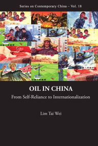 Oil In China: From Self-reliance To Internationalization - Tai Wei Lim