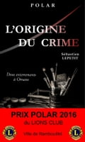 L'Origine du Crime - Prix Polar 2016 du Lions Club -