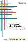 Industry and Labor Dynamics: The Agent-Based Computational Economics Approach - Proceedings of the Wild@ace 2003 Workshop