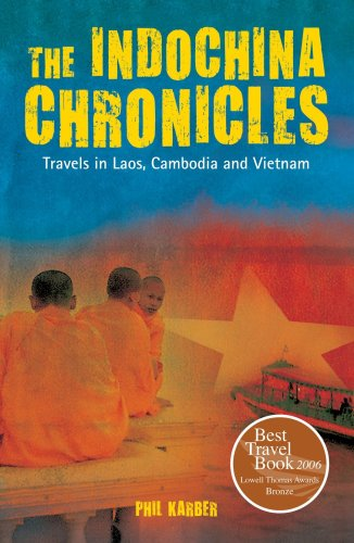 The Indochina Chronicles: Travels in Laos, Cambodia and Vietnam - Phil Karber