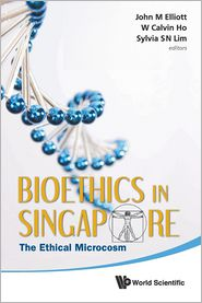 Bioethics in Singapore: The Ethical Microcosm