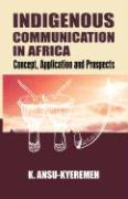 Indigenous Communication in Africa: Concept, Applications, and Prospects