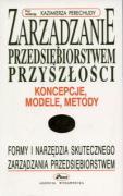 Zarzadzanie przedsiebiorstwem przyszlosci - koncepcje, modele, metody - Perechudy, Kazimierz