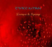 Fungus & Sponge - Twice A Man