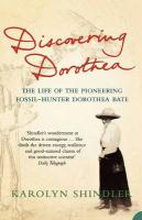 Discovering Dorothea: The Life of the Pioneering Fossil-Hunter Dorothea Bate - Shindler, Karolyn