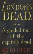 London's Dead: A Guided Tour of the Capital's Dead - Glinert, Ed