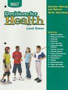 Holt Decisions for Health, Level Green: Decision-Making and Refusal Skills Workbook