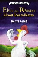 Elvis the Rooster Almost Goes to Heaven - Cazet, Denys