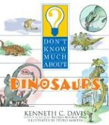 Don't Know Much about Dinosaurs - Davis, Kenneth C.