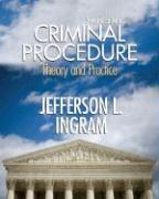 Criminal Procedure: Theory and Practice - Ingram, Jefferson L.